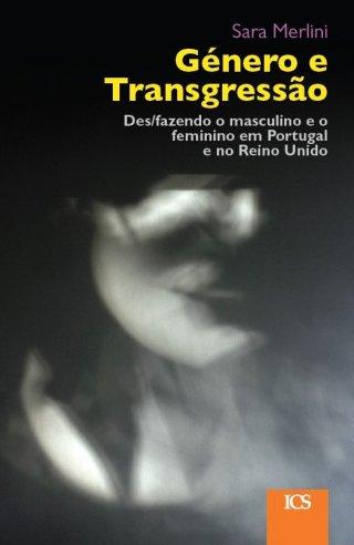 Género e Transgressão. Des/fazendo o masculino e o feminino em Portugal e no Reino Unido - Imprensa de Ciências Sociais