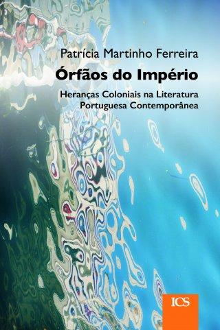 Órfãos do Império. Heranças Coloniais na Literatura Portuguesa Contemporânea