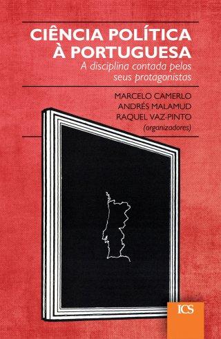 Ciência Política à Portuguesa. A Disciplina Contada Pelos Seus Protagonistas